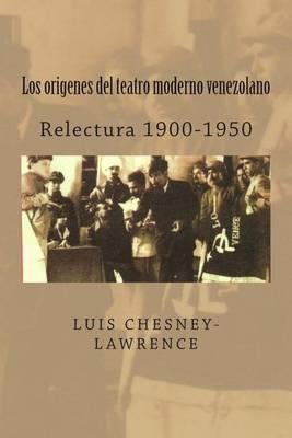 Los Origenes del Teatro Moderno Venezolano: Relectura 1900-1950