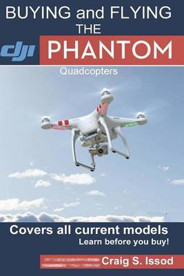Buying and Flying the Dji Phantom Quadcopters: Covers All Current Models - Learn Before You Buy!