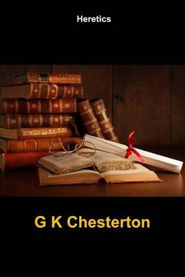 Heretics: (G K Chesterton Masterpiece Collection)