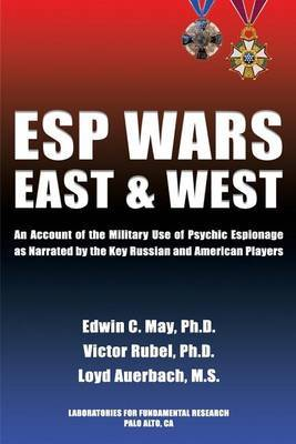 ESP Wars: East and West: An Account of the Military Use of Psychic Espionage as Narrated by the Key Russian and American Players
