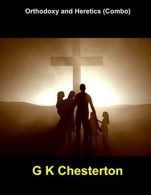 Orthodoxy and Heretics (Combo): (G K Chesterton Masterpiece Collection)