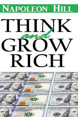 Think and Grow Rich: Think and Grow Rich Napoleon Hill Annotated Classic