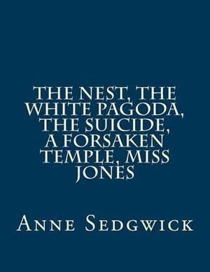 The Nest, the White Pagoda, the Suicide, a Forsaken Temple, Miss Jones