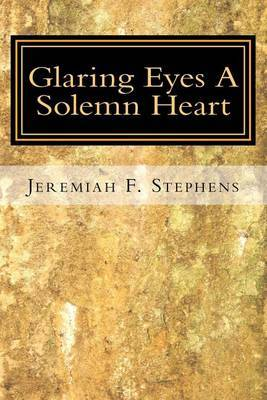 Glaring Eyes. a Solemn Heart: A Collection of Poems