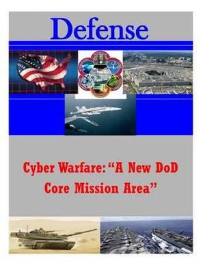 Cyber Warfare: A New Dod Core Mission Area