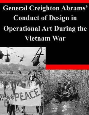 General Creighton Abrams' Conduct of Design in Operational Art During the Vietnam War