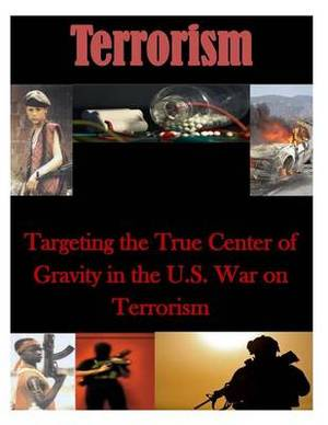 Targeting the True Center of Gravity in the U.S. War on Terrorism