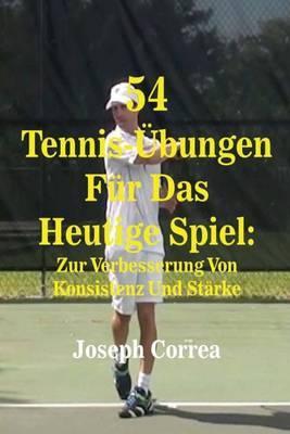 54 Tennis-Ubungen Fur Das Heutige Spiel: Zur Verbesserung Von Konsistenz Und Starke