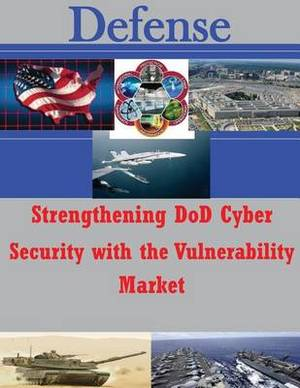 Strengthening Dod Cyber Security with the Vulnerability Market