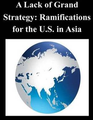 A Lack of Grand Strategy: Ramifications for the U.S. in Asia