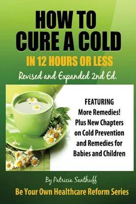 How to Cure a Cold In12 Hours or Less: Revised and Expanded 2nd Edition