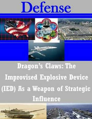 Dragon's Claws: The Improvised Explosive Device (Ied) as a Weapon of Strategic Influence