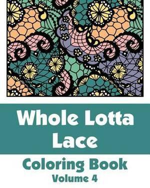 Whole Lotta Lace Coloring Book (Volume 4)