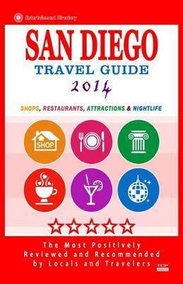 San Diego Travel Guide 2014: Shops, Restaurants, Attractions & Nightlife in San Diego, California (City Travel Guide 2014)