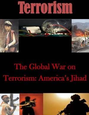 The Global War on Terrorism: America's Jihad