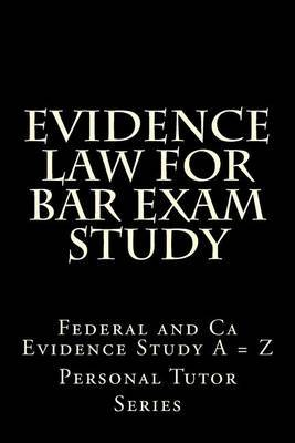 Evidence Law for Bar Exam Study: Federal and CA Evidence Study a = Z