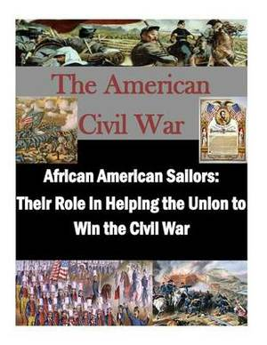 African American Sailors: Their Role in Helping the Union to Win the Civil War