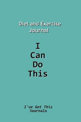 Diet and Exercise Journal: I Can Do This