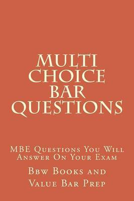 Multi Choice Bar Questions: The MBE Questionsyou Will Answer on Your Exam