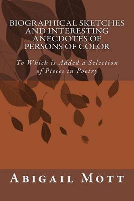 Biographical Sketches and Interesting Anecdotes of Persons of Colour: To Which Is Added a Selection of Pieces in Poetry