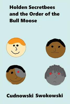 Holden Secretbees and the Order of the Bull Moose