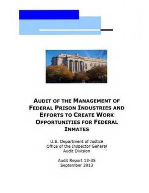 Audit of the Management of Federal Prison Industries and Efforts to Create Work Opportunities for Federal Inmates