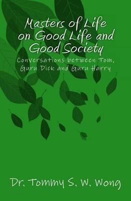 Masters of Life on Good Life and Good Society: Conversations Between Tom, Guru Dick and Guru Harry