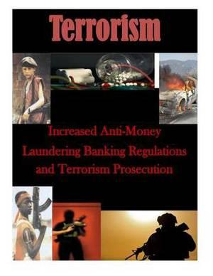Increased Anti-Money Laundering Banking Regulations and Terrorism Prosecution