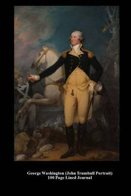 George Washington (John Trumbull Portrait) 100 Page Lined Journal: Blank 100 Page Lined Journal for Your Thoughts, Ideas, and Inspiration