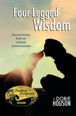 Four-Legged Wisdom: Sacred Stories from an Animal Communicator