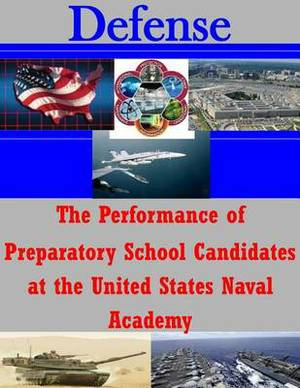 The Performance of Preparatory School Candidates at the United States Naval Academy