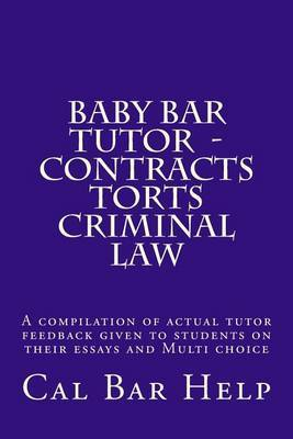 Baby Bar Tutor - Contracts Torts Criminal Law: A Compilation of Actual Tutor Feedback Given to Students on Their Essays and Multi Choice