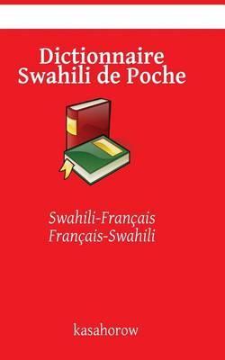 Dictionnaire Swahili de Poche: Swahili-Francais, Francais-Swahili