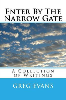 Enter by the Narrow Gate: A Collection of Writings
