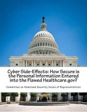 Cyber Side-Effects: How Secure Is the Personal Information Entered Into the Flawed Healthcare.Gov?