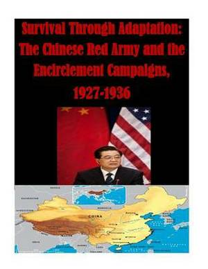 Survival Through Adaptation: The Chinese Red Army and the Encirclement Campaigns, 1927-1936