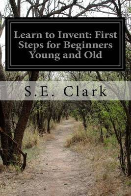 Learn to Invent: First Steps for Beginners Young and Old