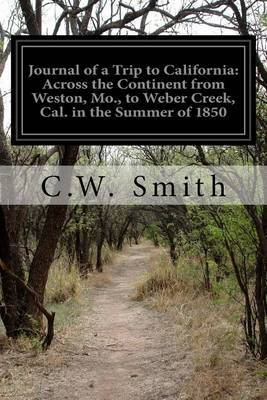 Journal of a Trip to California: Across the Continent from Weston, Mo., to Weber Creek, Cal. in the Summer of 1850