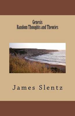 Genesis, Random Thoughts and Theories