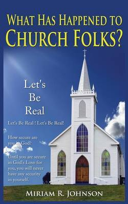 What Has Happen to Church Folks?: Let's Be Real