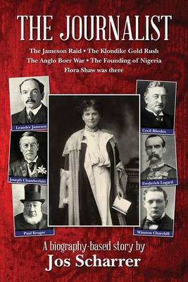 The Journalist: The Jameson Raid * the Klondike Gold Rush * the Anglo Boer War * the Founding of Nigeria * Flora Shaw Was There