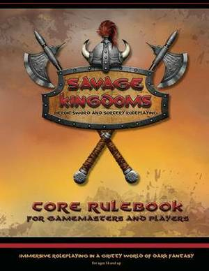Savage Kingdoms Core Rulebook: Heroic Sword-And-Sorcery Roleplaying Game