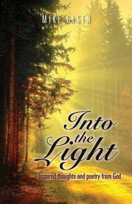 Into the Light: Inspired Thoughts and Poetry from God
