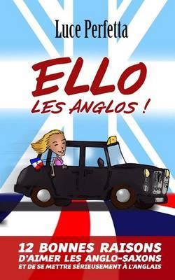 Ello Les Anglos!: Douze Bonnes Raisons de Se Mettre Serieusement A L'Anglais