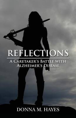 Reflections: A Caretaker's Battle with Alzheimer's Disease