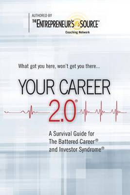 Your Career 2.0: A Survival Guide for the Battered Career and Investor Syndrome