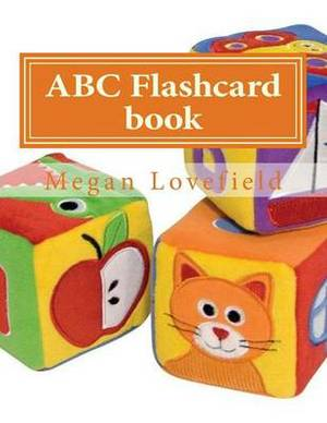 ABC Flashcard Book: Learning Made Easy for Kids Ages 2-5 Year Old's
