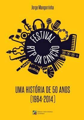 Festival Rtp Da Cancao: Uma Historia de 50 Anos (1964-2014)