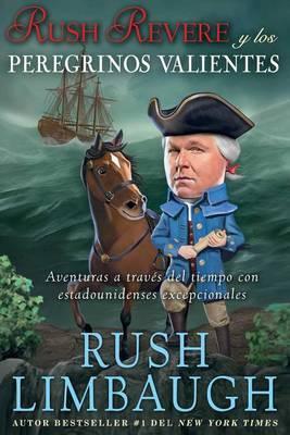 Rush Revere y Los Peregrinos Valientes: Aventuras a Trav s del Tiempo Con Estadounidenses Excepcionales