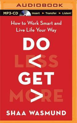 Do Less, Get More: How to Work Smart and Live Life Your Way